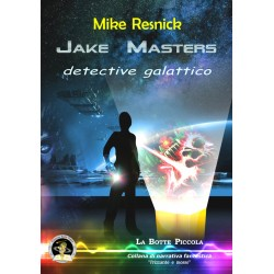 Mike Resnick - Jake Masters, detective galattico