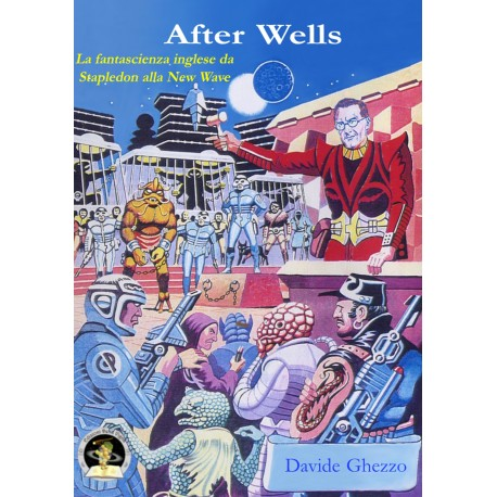Davide Ghezzo - After Wells: la fantascienza inglese da Stapledon alla New Wave